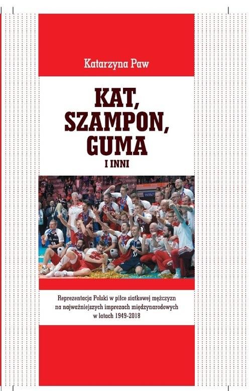 okładka Kat Szampon Guma i inni Reprezentacja Polski w piłce siatkowej mężczyzn na najważniejszych imprez, Książka | Katarzyna Paw