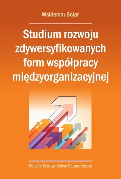 okładka Studium rozwoju zdywersyfikowanych form współpracy międzyorganizacyjnej, Książka | Bojar Waldemar