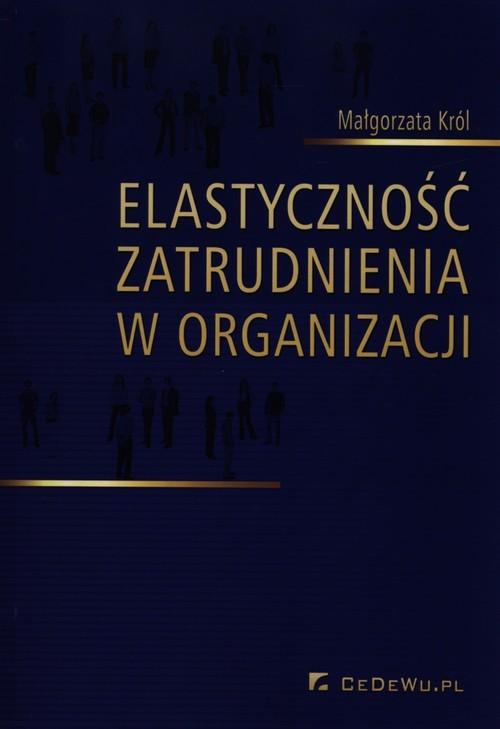 okładka Elastyczność zatrudnienia w organizacji, Książka | Król Małgorzata