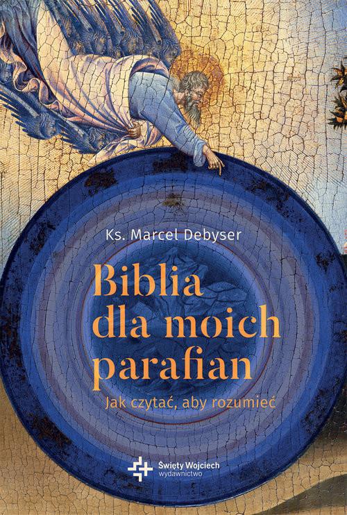 okładka Biblia dla moich parafian Jak czytać, aby rozumiec, Książka | Debyser Marcel