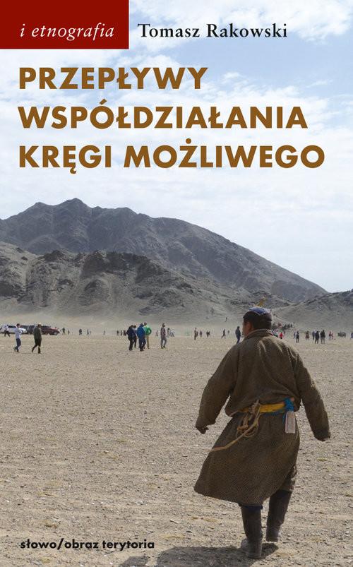 okładka Przepływy, współdziałania, kręgi możliwego Antropologia powodzenia, Książka | Rakowski Tomasz