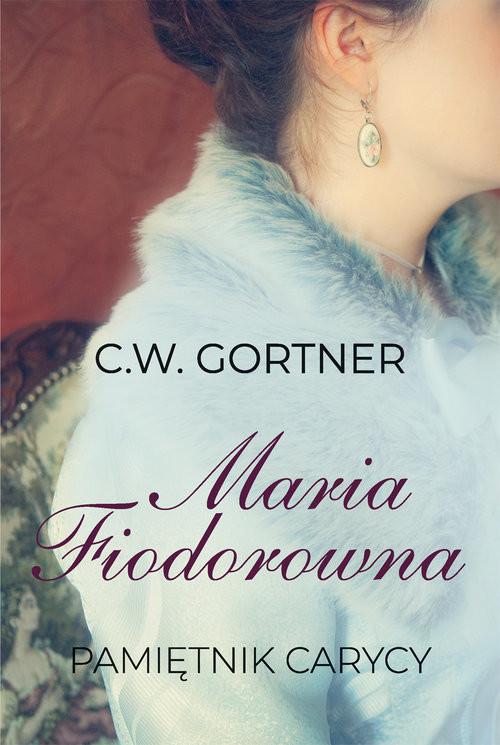 okładka Maria Fiodorowna Pamiętnik carycy, Książka | Gortner C.W.