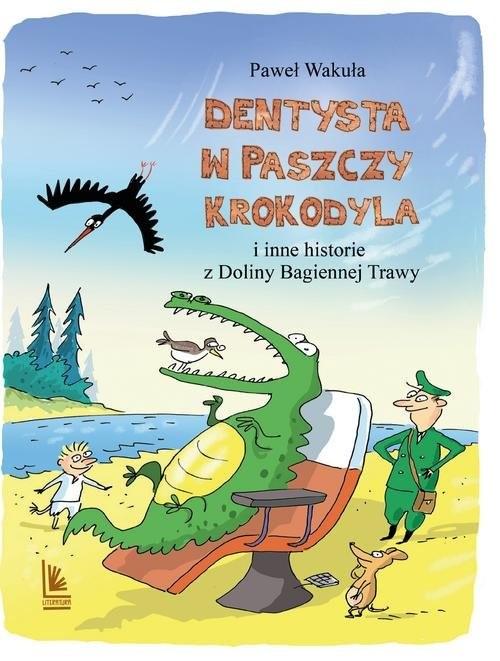 okładka Dentysta w paszczy krokodyla i inne historie z Doliny Bagiennej Trawy, Książka | Wakuła Paweł