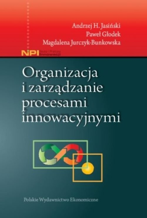 okładka Organizacja i zarządzanie procesami innowacyjnymi, Książka | Andrzej H.  Jasiński, Paweł Głodek, Jurczyk-Bu