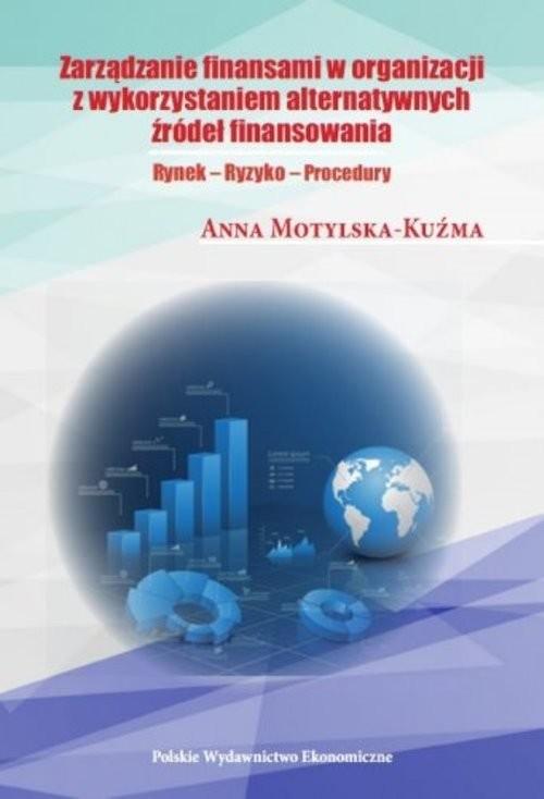 okładka Zarządzanie finansami organizacji z wykorzystaniem alternatywnych źródeł finansowania, Książka | Motylska-Kuźma Anna