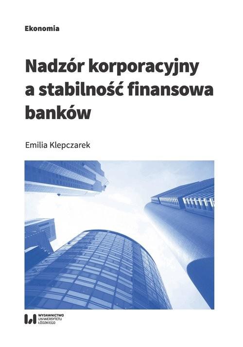 okładka Nadzór korporacyjny a stabilność finansowa bankówksiążka |  | Klepczarek Emilia