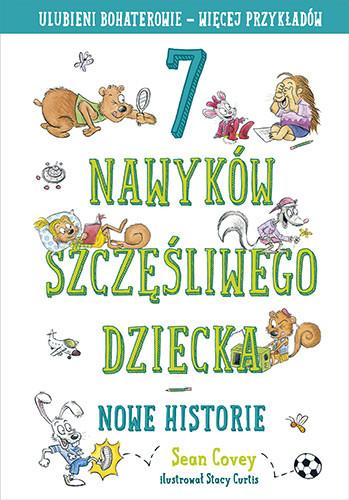 okładka 7 nawyków szczęśliwego dziecka. Nowe historie, Książka   Covey Sean