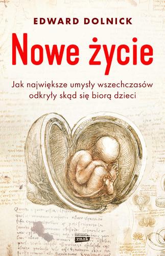okładka Nowe życie, czyli jak największe umysły wszechczasów odkryły, skąd się biorą dzieci, Książka | Edward Dolnick