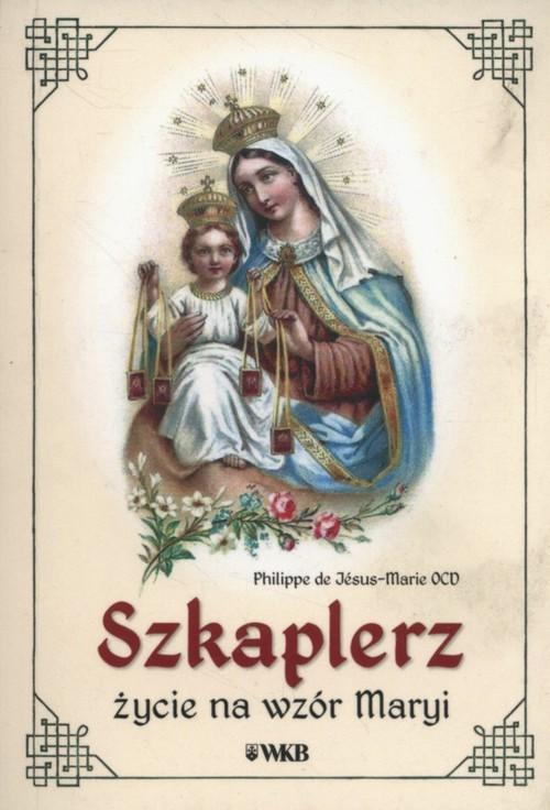 okładka Szkaplerz życie na wzór Maryi, Książka | Jesus-Marie Philippe de