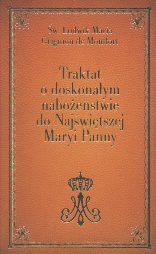 okładka Traktat o doskonałym  nabożeństwie do Najświętszej Maryi Panny, Książka | de Monfort Ludwik Maria Grignion