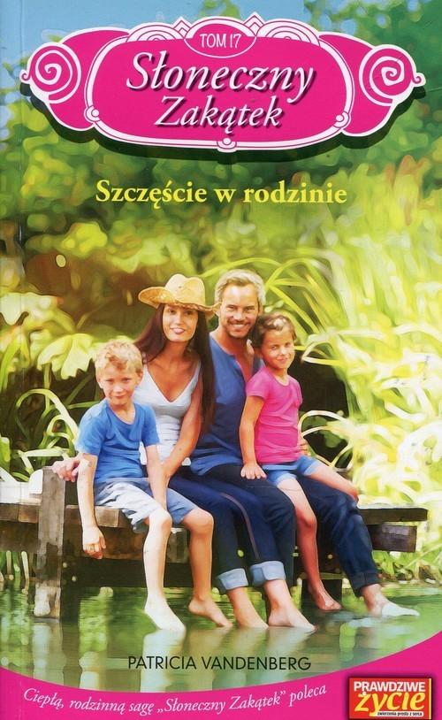okładka Słoneczny Zakątek Tom 17 Szczęście w rodzinie, Książka | Vandenberg Patricia