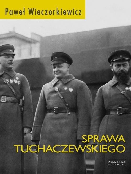 okładka Sprawa Tuchaczewskiego, Książka | Wieczorkiewicz Paweł