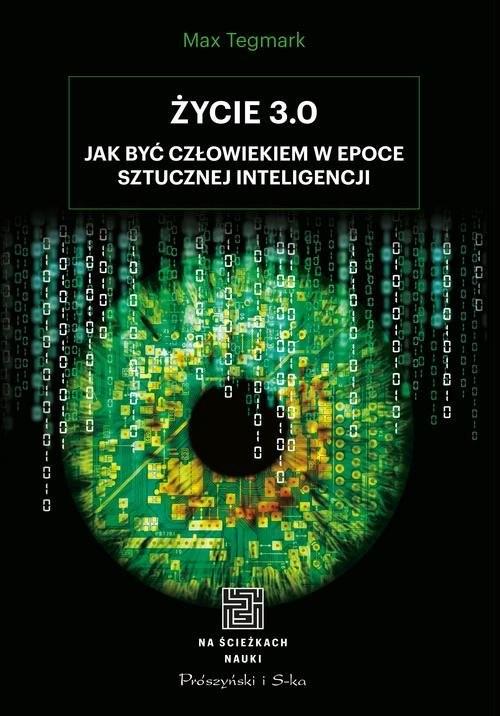 okładka Życie 3.0 Jak być człowiekiem w epoce sztucznej inteligencji, Książka | Tegmark Max