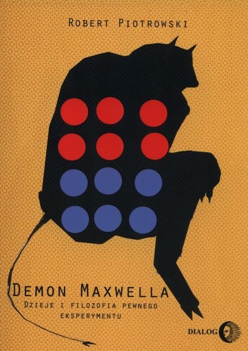 okładka Demon Maxwella Dzieje i filozofia pewnego eksperymentu, Książka | Piotrowski Robert