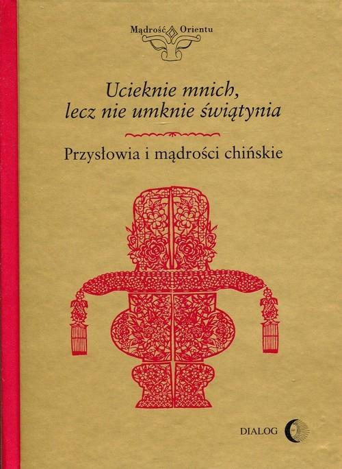 okładka Ucieknie mnich, lecz nie umknie świątynia Przysłowia i mądrości chińskieksiążka |  |
