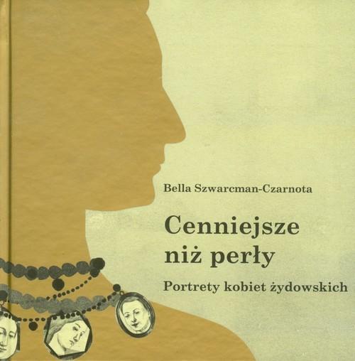 okładka Cenniejsze niż perły Portrety kobiet żydowskich, Książka | Szwarcman-Czarnota Bella