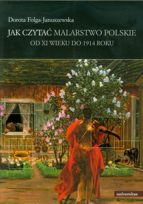 okładka Jak czytać malarstwo polskie Od XI wieku do 1914 roku, Książka | Folga-Januszewska Dorota