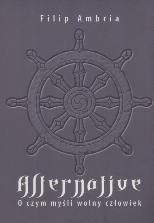 okładka Alternative O czym myśli wolny człowiek, Książka   Ambria Filip