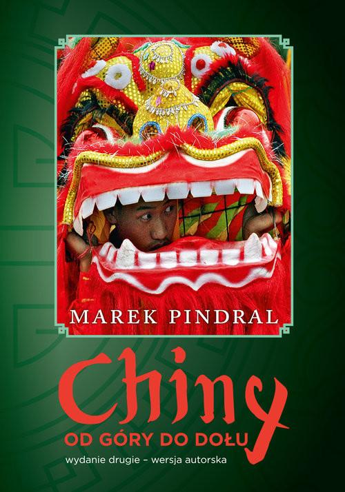 okładka Chiny od góry do dołu Wydanie drugie- wersja autorska, Książka | Pindral Marek