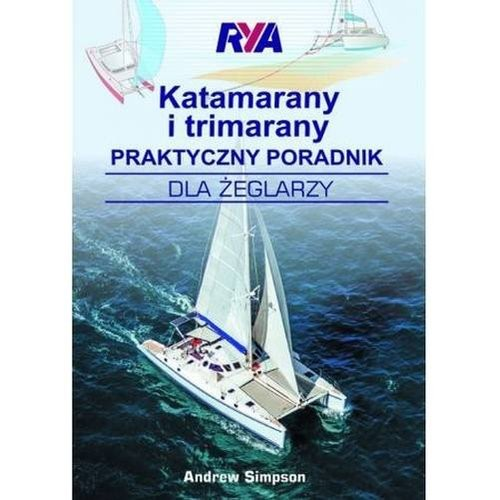okładka Katamarany i trimarany Praktyczny poradnik dla żeglarzyksiążka |  | Simpson Andrew