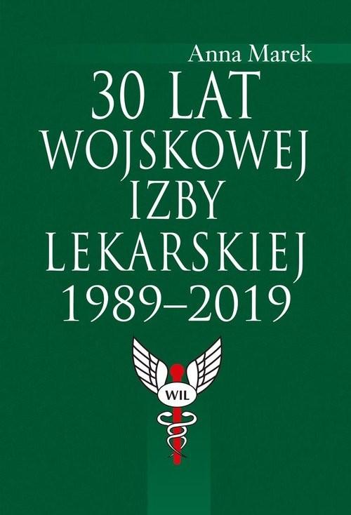 okładka 30 lat Wojskowej Izby Lekarskiej 1989-2019, Książka |