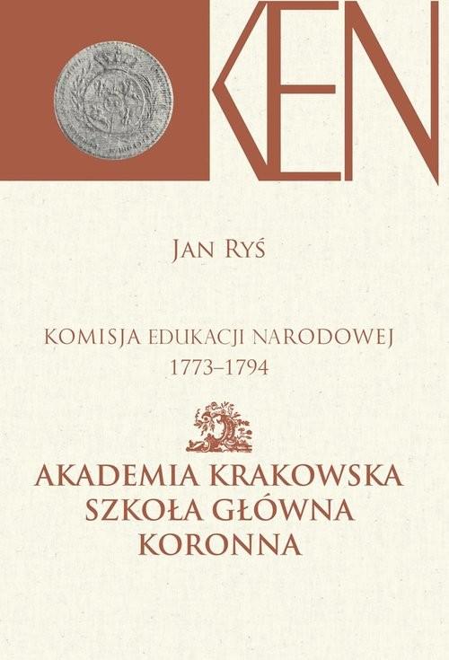 okładka Komisja Edukacji Narodowej 1773-1794. Akademia Krakowska, Szkoła Główna Koronna, Książka |