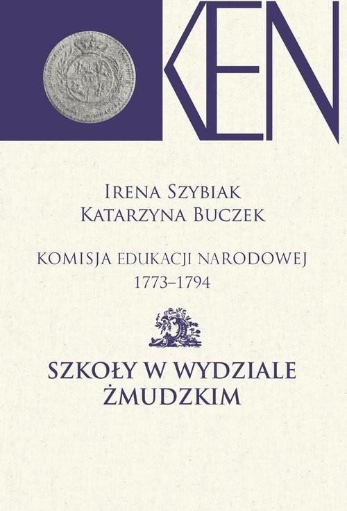 okładka Komisja Edukacji Narodowej 1773-1794. Szkoły w Wydziale Żmudzkim, Książka |