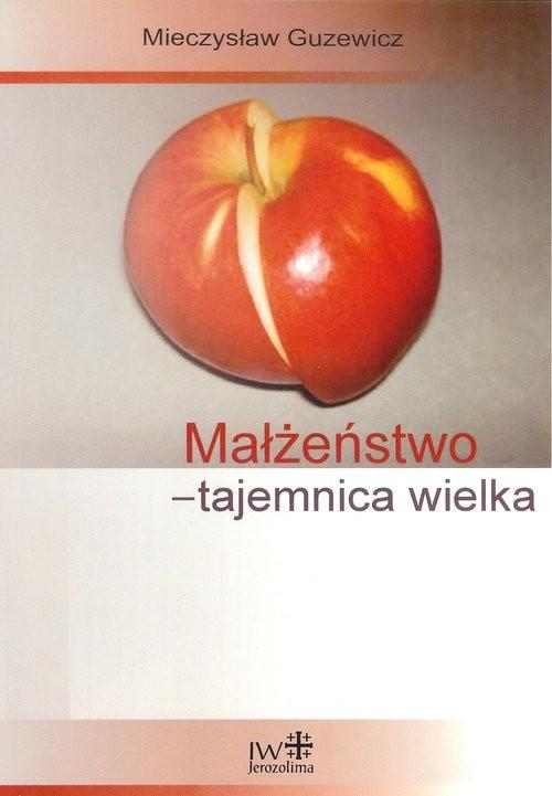 okładka Małżeństwo tajemnica wielka, Książka | Guzewicz Mieczysław