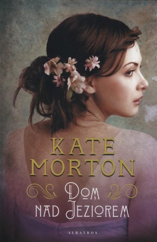 okładka Dom nad jeziorem, Książka | Morton Kate