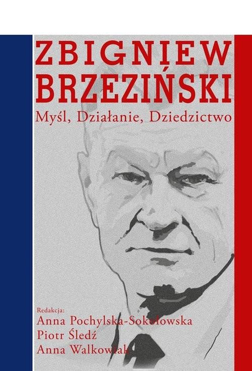 okładka Zbigniew Brzeziński Myśl Działanie Dziedzictwo, Książka |