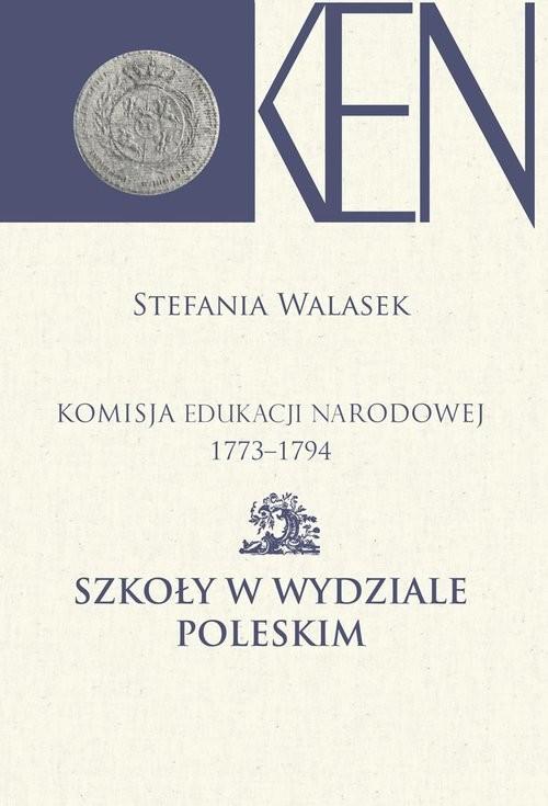 okładka Komisja Edukacji Narodowej 1773-1794 Szkoły w Wydziale Poleskim, Książka |