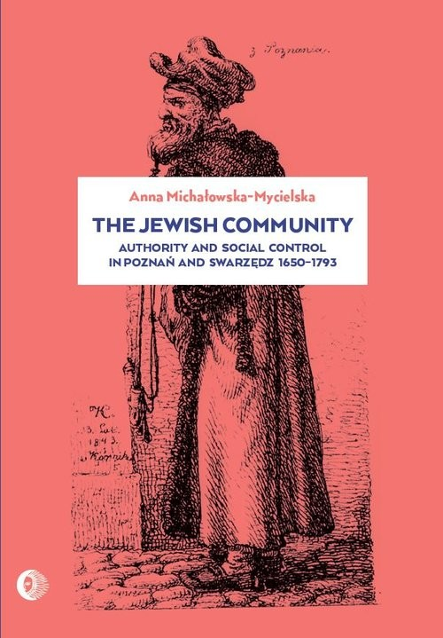 okładka The Jewish community Authority and social control in Poznań and Swarzędz 1650-1973, Książka   Michałowska-Mycielska Anna