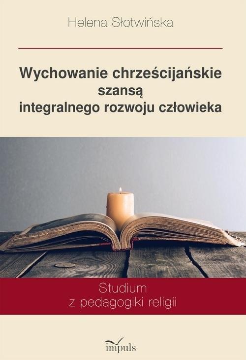 okładka Wychowanie chrześcijańskie szansą integralnego rozwoju człowieka Studium z pedagogiki religii, Książka | Słotwińska Helena