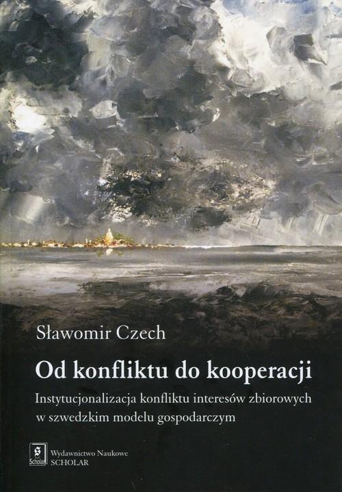 okładka Od konfliktu do kooperacji Instytucjonalizacja konfliktu interesów zbiorowych w szwedzkim modelu gospodarczym, Książka | Czech Sławomir
