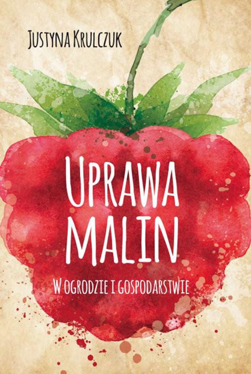 okładka Uprawa malin w ogrodzie i gospodarstwie, Książka | Krulczuk Justyna