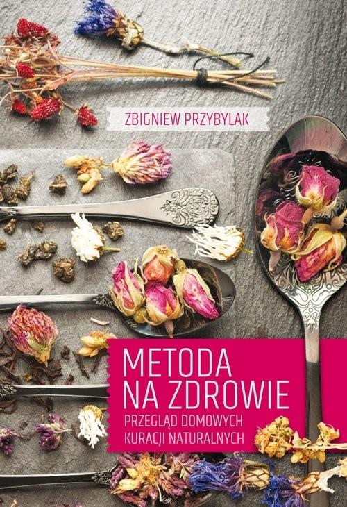 okładka Metoda na zdrowie Przegląd domowych kuracji naturalnych, Książka   Przybylak Zbigniew