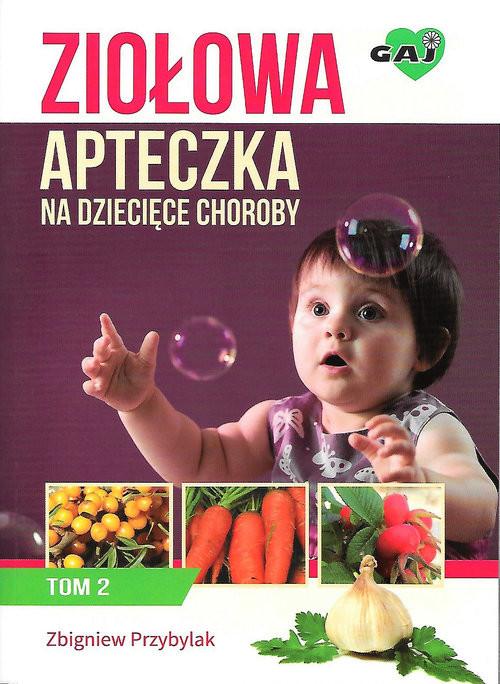okładka Ziołowa apteczka na dziecięce choroby. Tom 2, Książka   Przybylak Zbigniew