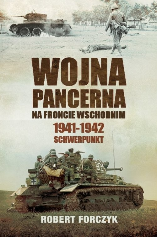 okładka Wojna pancerna na Froncie Wschodnim 1941-1942 Schwerpunkt, Książka | Forczyk Robert