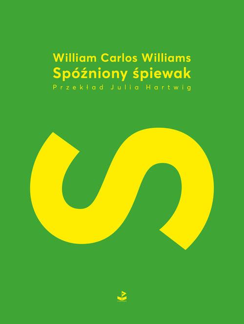 okładka Spóźniony śpiewak, Książka | William Carlos Williams