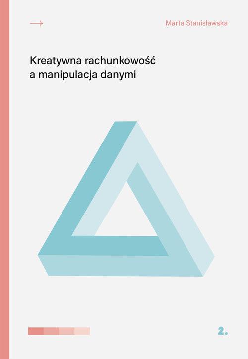 okładka Kreatywna rachunkowość a manipulacja danymi, Książka | Stanisławska Marta