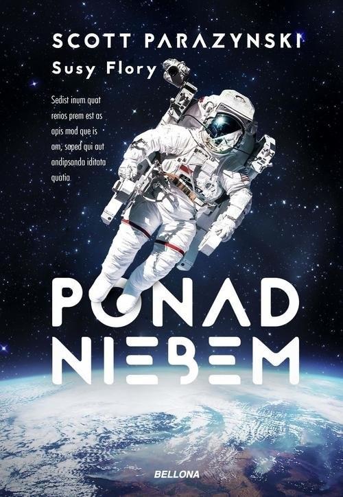 okładka Ponad niebem Prawdziwa historia o zdobywaniu szczytów, kosmosu i szybkości, Książka | Susy Flory, Scott Parazynski