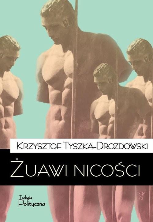 okładka Żuawi nicości, Książka | Tyszka-Drozdowski Krzysztof