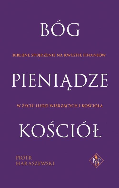 okładka Bóg Pieniądze Kościół, Książka   Haraszewski Piotr