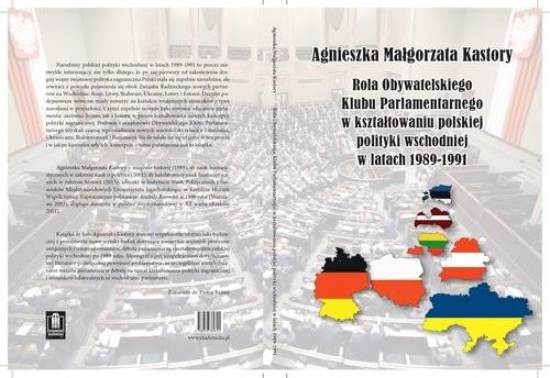 okładka Rola Obywatelskiego Klubu Parlamentarnego w kształtowaniu polskiej polityki wschodniej w latach 19891991, Książka | Agnieszka Małgorzata Kastory