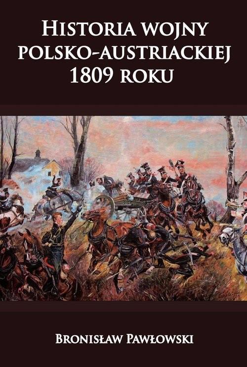 okładka Historia wojny polsko-austriackiej 1809 roku, Książka | Pawłowski Bronisław
