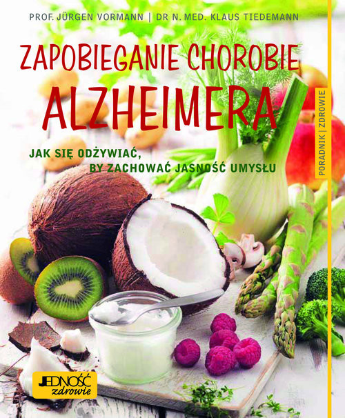 okładka Zapobieganie chorobie Alzheimera Jak się odżywiać by zachować jasność umysłu Poradnik zdrowie, Książka | Jürgen Vormann, Klaus Tiedemann