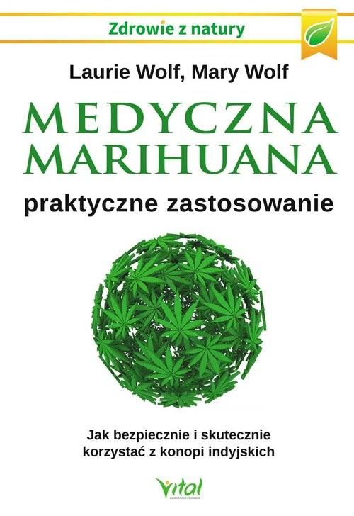 okładka Medyczna marihuana praktyczne zastosowanie, Książka | Wolf Laurie