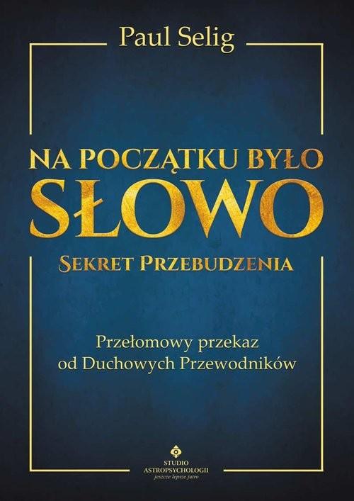okładka Na początku było Słowo Sekret Przebudzenia, Książka   Selig Paul