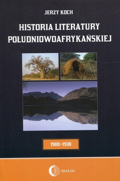 okładka Historia literatury południowoafrykańskiej Okres usamodzielnienia 1900-1930, Książka   Jerzy  Koch