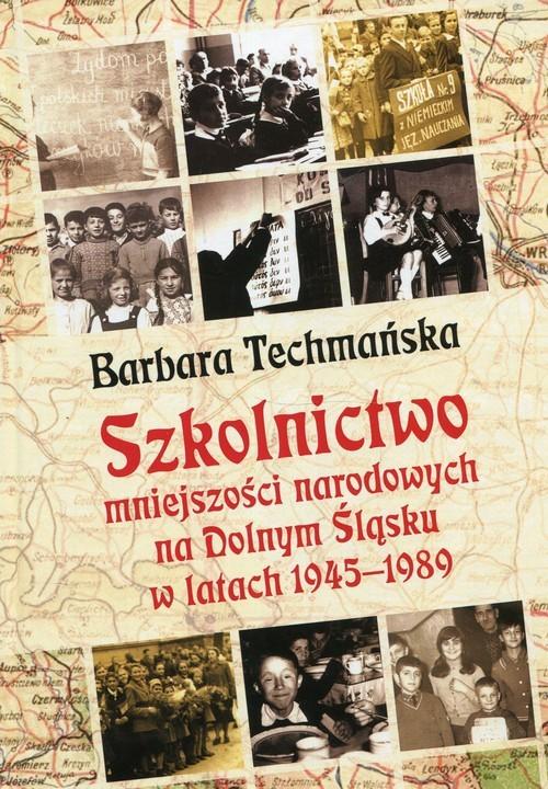 okładka Szkolnictwo mniejszości narodowych na Dolnym Śląsku w latach 1945-1989, Książka | Techmańska Barbara